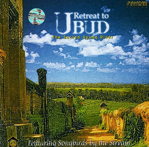 Retreat to UBUD The Sacred Ayung River 「ヒーリングCD&サロンBGM」